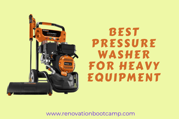 Best Pressure Washer for Heavy Equipment